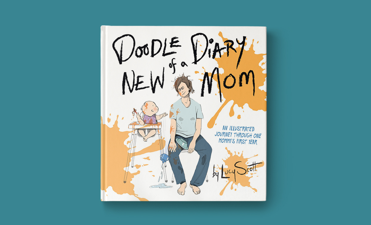 Doodle Diary of a New Mom: An Illustrated Journey Through One Mommy's First Year,by Lucy Scott, батьківство,материнство,щоденник,равда про материнство,проблеми мам,виховання